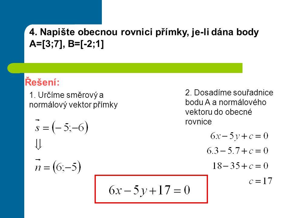 4. Napište obecnou rovnici přímky, je-li dána body A=[3;7], B=[-2;1]